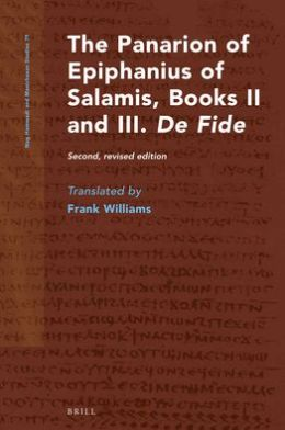The Panarion of Epiphanius of Salamis, Books II and III. <i>De Fide</i>: Second, revised edition