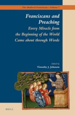 Franciscans and Preaching: Every Miracle from the Beginning of the World Came about through Words