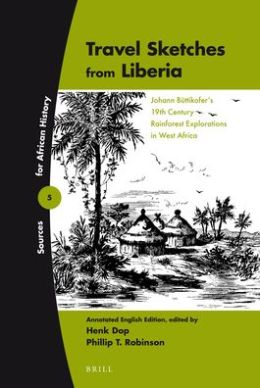 Travel Sketches from Liberia: Johann B?ttikofer's 19th Century Rainforest Explorations in West Africa