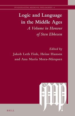 Logic and Language in the Middle Ages: A Volume in Honour of Sten Ebbesen