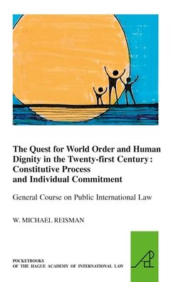 The Quest for World Order and Human Dignity in the Twenty-first Century: Constitutive Process and Individual Commitment