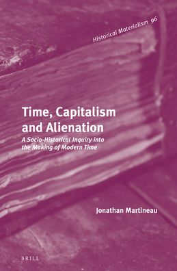 Time, Capitalism and Alienation: A Socio-Historical Inquiry into the Making of Modern Time