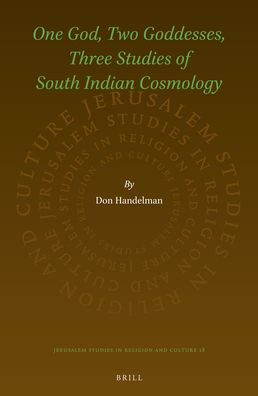 One God, Two Goddesses, Three Studies of South Indian Cosmology