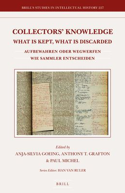 Collectors' Knowledge: What Is Kept, What Is Discarded / Aufbewahren oder wegwerfen: wie Sammler entscheiden