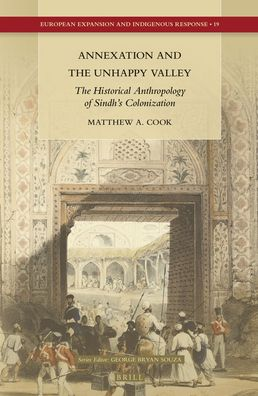Annexation and the Unhappy Valley: The Historical Anthropology of Sindh?s Colonization