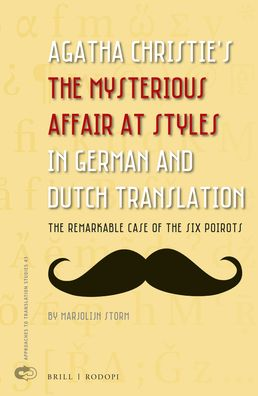 Agatha Christie?s <i>The Mysterious Affair at Styles</i> in German and Dutch Translation: The Remarkable Case of the Six Poirots