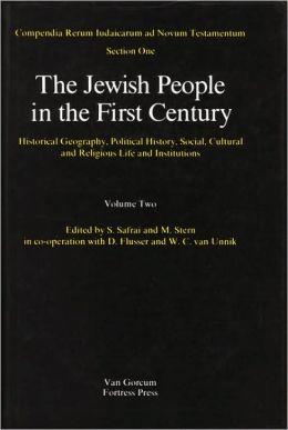 The Jewish People in the First Century, Volume 2: Historical Geography, Political History, Social, Cultural and Religious Life and Institutions