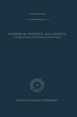 Numbers in Presence and Absence: A Study of Husserl's Philosophy of Mathematics