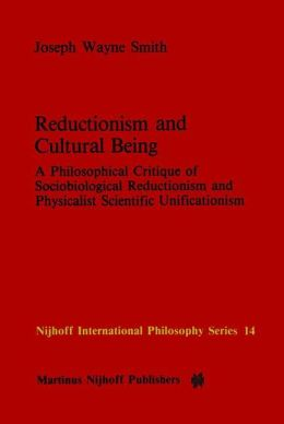 Reductionism and Cultural Being: A Philosophical Critique of Sociobiological Reductionism and Physicalist Scientific Unificationism