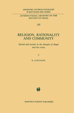 Religion, Rationality and Community: Sacred and secular in the thought of Hegel and his critics