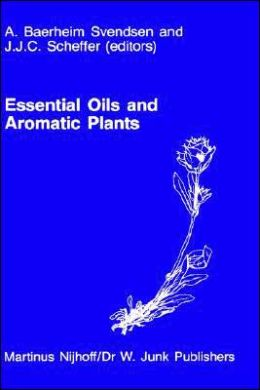 Essential Oils and Aromatic Plants: Proceedings of the 15th International Symposium on Essential Oils, held in Noordwijkerhout, The Netherlands, July 19-21, 1984