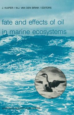Fate and Effects of Oil in Marine Ecosystems: Proceedings of the Conference on Oil Pollution Organized under the auspices of the International Association on Water Pollution Research and Control (IAWPRC) by the Netherlands Organization for Applied Scienti