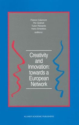 Creativity and Innovation: towards a European Network: Report of the First European Conference on Creativity and Innovation, 'Network in Action', organized by the Netherlands Organization for Applied Scientific Research TNO Delft, The Netherlands, 13-16 D