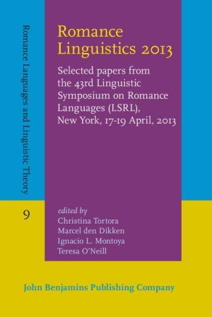 Romance Linguistics 2013: Selected papers from the 43rd Linguistic Symposium on Romance Languages (LSRL), New York, 17-19 April, 2013