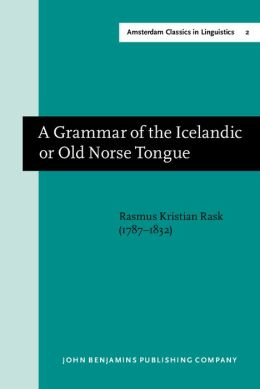 A Grammar of the Icelandic or Old Norse Tongue(Amsterdam Classics in Linguistics Series)