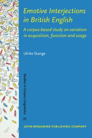 Emotive Interjections in British English: A corpus-based study on variation in acquisition, function and usage