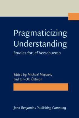 Pragmaticizing Understanding: Studies for Jef Verschueren