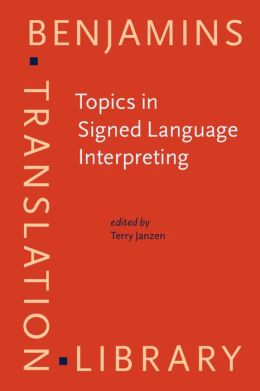 Topics in Signed Language Interpreting: Theory and practice