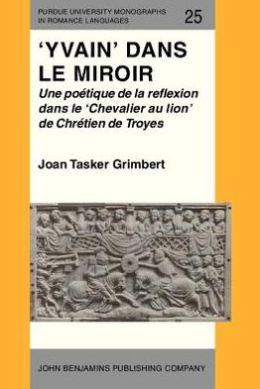 'Yvain' dans le miroir: Une poetique de la reflexion dans le 'Chevalier au lion' de Chretien de Troyes