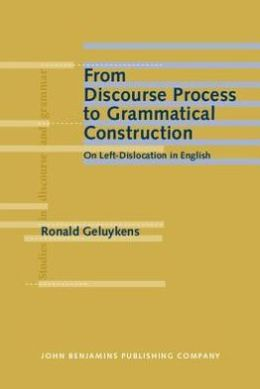 From Discourse Process to Grammatical Construction: On Left-Dislocation in English