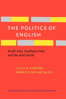 The Politics of English: South Asia, Southeast Asia and the Asia Pacific