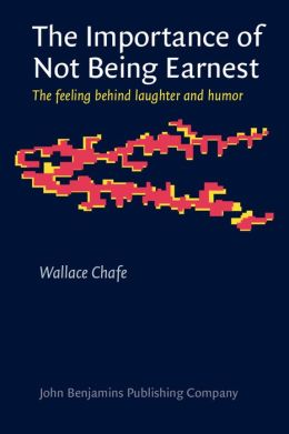 The Importance of Not Being Earnest: The feeling behind laughter and humor