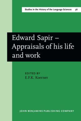 Edward Sapir: Appraisals of His Life and Work