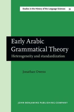 Early Arabic Grammatical Theory: Heterogeneity and standardization
