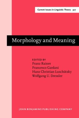 Morphology and Meaning: Selected papers from the 15th International Morphology Meeting, Vienna, February 2012
