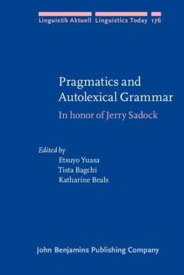 Pragmatics and Autolexical Grammar: In honor of Jerry Sadock
