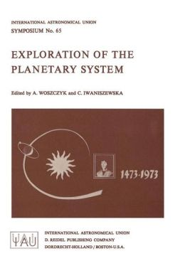 Exploration of the Planetary System: Proceedings of the I.A.U. Symposium, Torum, Poland, Sept. 5-8, 1973