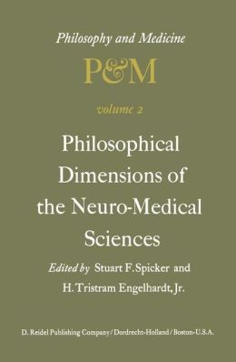 Philosophical Dimensions of the Neuro-Medical Sciences: Proceedings of the Second Trans-Disciplinary Symposium on Philosophy and Medicine Held at Farmington, Connecticut, May 15-17, 1975