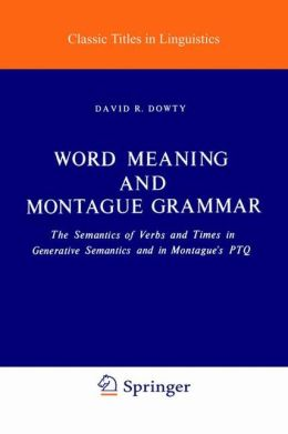 Word Meaning and Montague Grammar: The Semantics of Verbs and Times in Generative Semantics and in Montague's PTQ