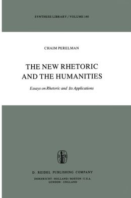 The New Rhetoric and the Humanities: Essays on Rhetoric and its Applications