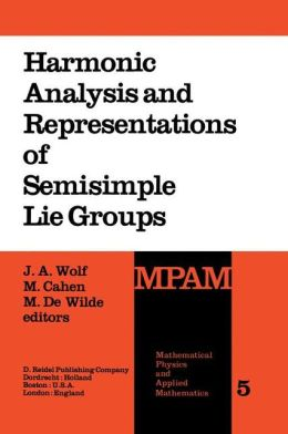 Harmonic Analysis and Representations of Semisimple Lie Groups: Lectures given at the NATO Advanced Study Institute on Representations of Lie Groups and Harmonic Analysis, held at Liege, Belgium, September 5-17, 1977