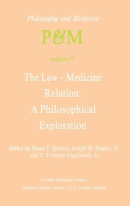 The Law-Medicine Relation: A Philosophical Exploration: Proceedings of the Eighth Trans-Disciplinary Symposium on Philosophy and Medicine Held at Farmington, Connecticut, November 9-11, 1978
