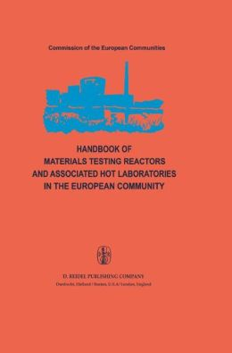 Handbook of Materials Testing Reactors and Associated Hot Laboratories in the European Community: Nuclear Science and Technology