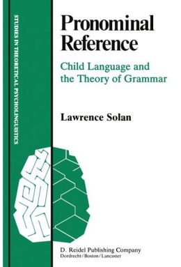 Pronominal Reference: Child Language and the Theory of Grammar