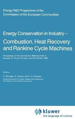 Energy Conserve in Industry -- Combustion, Heat Recovery and Rankine Cycle Machines: Proceedings of the Contractors' Meetings held in Brussels on 10 and 18 June, and 29 October 1982