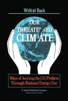 Our Threatened Climate: Ways of Averting the CO2 Problem Through Rational Energy Use