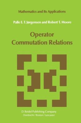 Operator Commutation Relations: Commutation Relations for Operators, Semigroups, and Resolvents with Applications to Mathematical Physics and Representations of Lie Groups