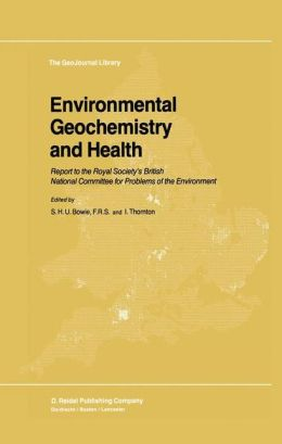 Environmental Geochemistry and Health: Report to the Royal Society's British National Committee for Problems of the Environment