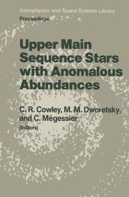 Upper Main Sequence Stars with Anomalous Abundances: Proceedings of the 90th Colloquium of the International Astronomical Union, held in Crimea, U.S.S.R., May 13-19, 1985