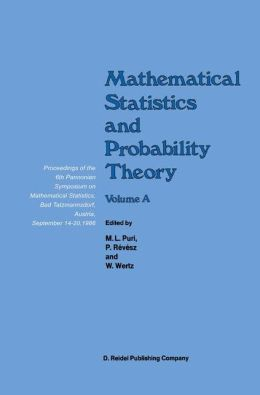 Mathematical Statistics and Probability Theory: Volume A Theoretical Aspects Proceedings of the 6th Pannonian Symposium on Mathematical Statistics, Bad Tatzmannsdorf, Austria, September 14-20, 1986