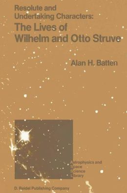 Resolute and Undertaking Characters: The Lives of Wilhelm and Otto Struve