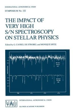 The Impact of Very High S/N Spectroscopy on Stellar Physics: Proceedings of the 132nd Symposium of the International Astronomical Union held in Paris, France June 29 - July 3, 1987