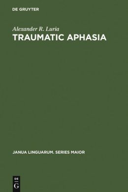Traumatic Aphasia: Its Syndromes, Psychology and Treatment (Janua Linguarum, Series Major)