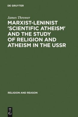 Marxist-Leninist 'Scientific Atheism' and the Study of Religion and Atheism in the U. S. S. R.