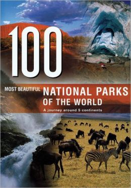 100 Most Beautiful National Parks of the World: A Journey Around 5 Continents