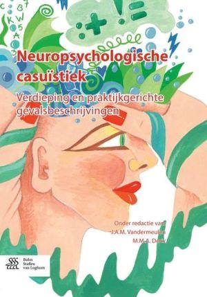 Neuropsychologische casuïstiek: Verdieping en praktijkgerichte gevalsbeschrijvingen